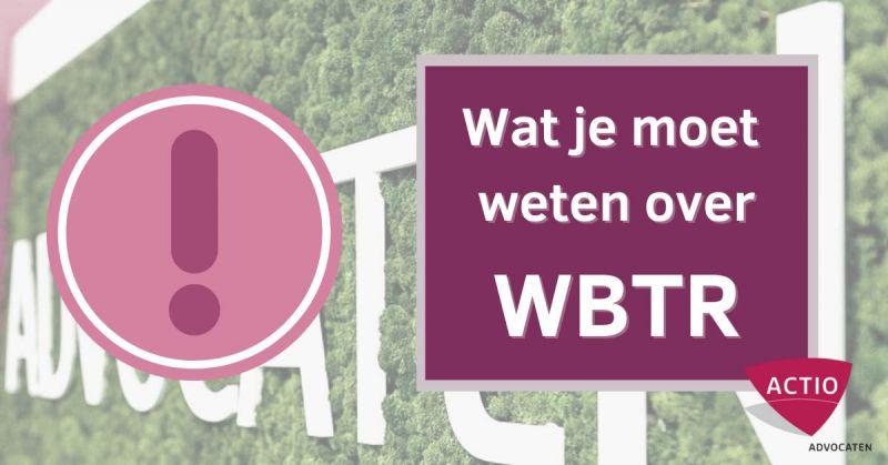Wat je moet weten over de WBTR. Antwoord op de vijf meest gestelde vragen